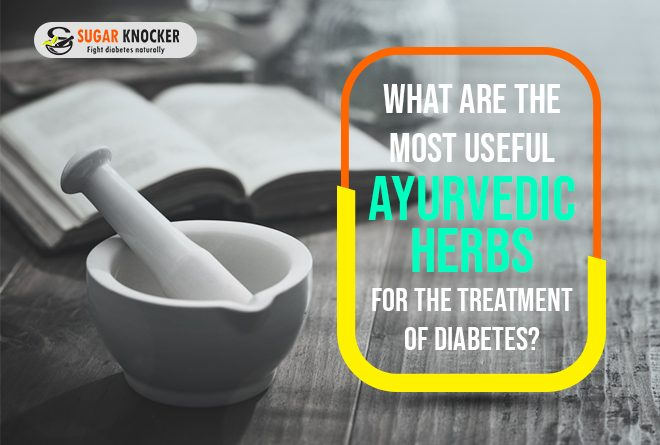 What are the most useful Ayurvedic herbs for the treatment of Diabetes?