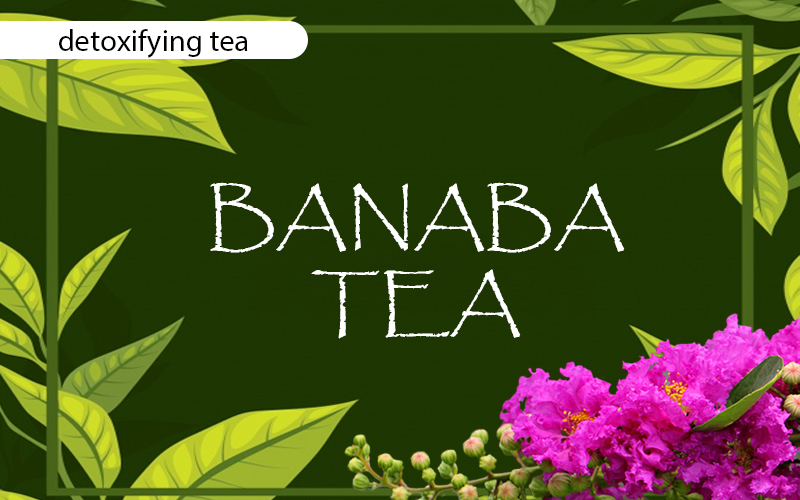 As Detoxifying Banaba Tea